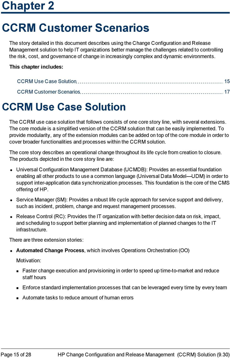 This chapter includes: CCRM Use Case Solution 15 CCRM Customer Scenarios 17 CCRM Use Case Solution The CCRM use case solution that follows consists of one core story line, with several extensions.