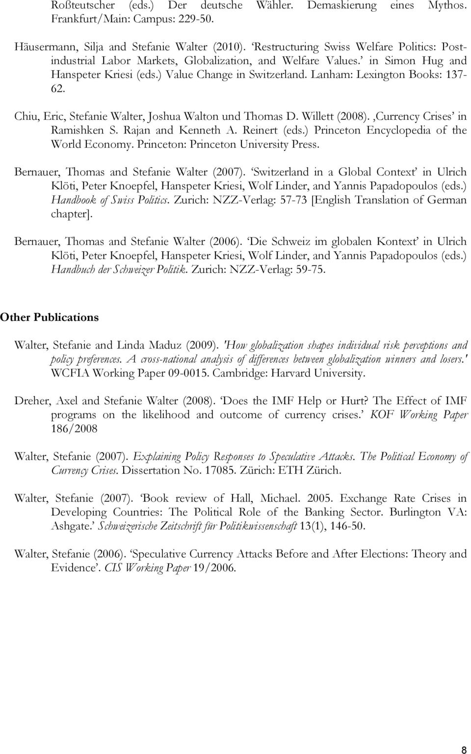 Lanham: Lexington Books: 137-62. Chiu, Eric, Stefanie Walter, Joshua Walton und Thomas D. Willett (2008). Currency Crises in Ramishken S. Rajan and Kenneth A. Reinert (eds.