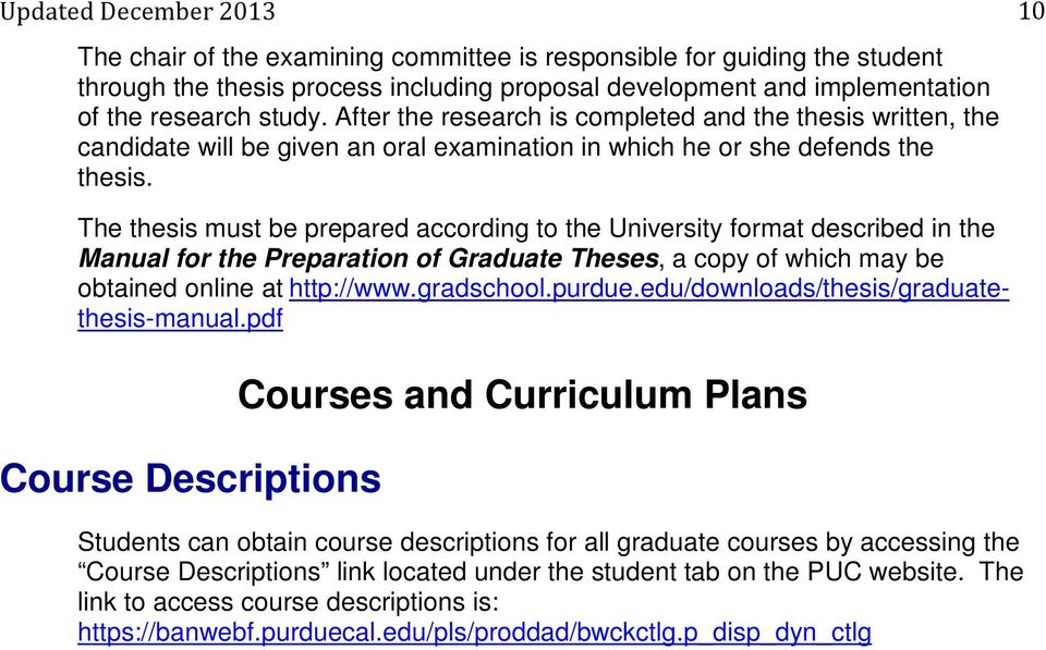 The thesis must be prepared according to the University format described in the Manual for the Preparation of Graduate Theses, a copy of which may be obtained online at http://www.gradschool.purdue.
