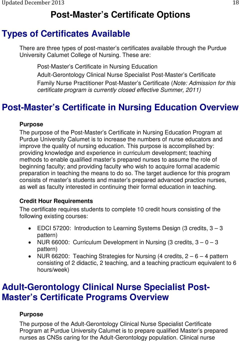 These are: Post-Master s Certificate in Nursing Education Adult-Gerontology Clinical Nurse Specialist Post-Master s Certificate Family Nurse Practitioner Post-Master s Certificate (Note: Admission