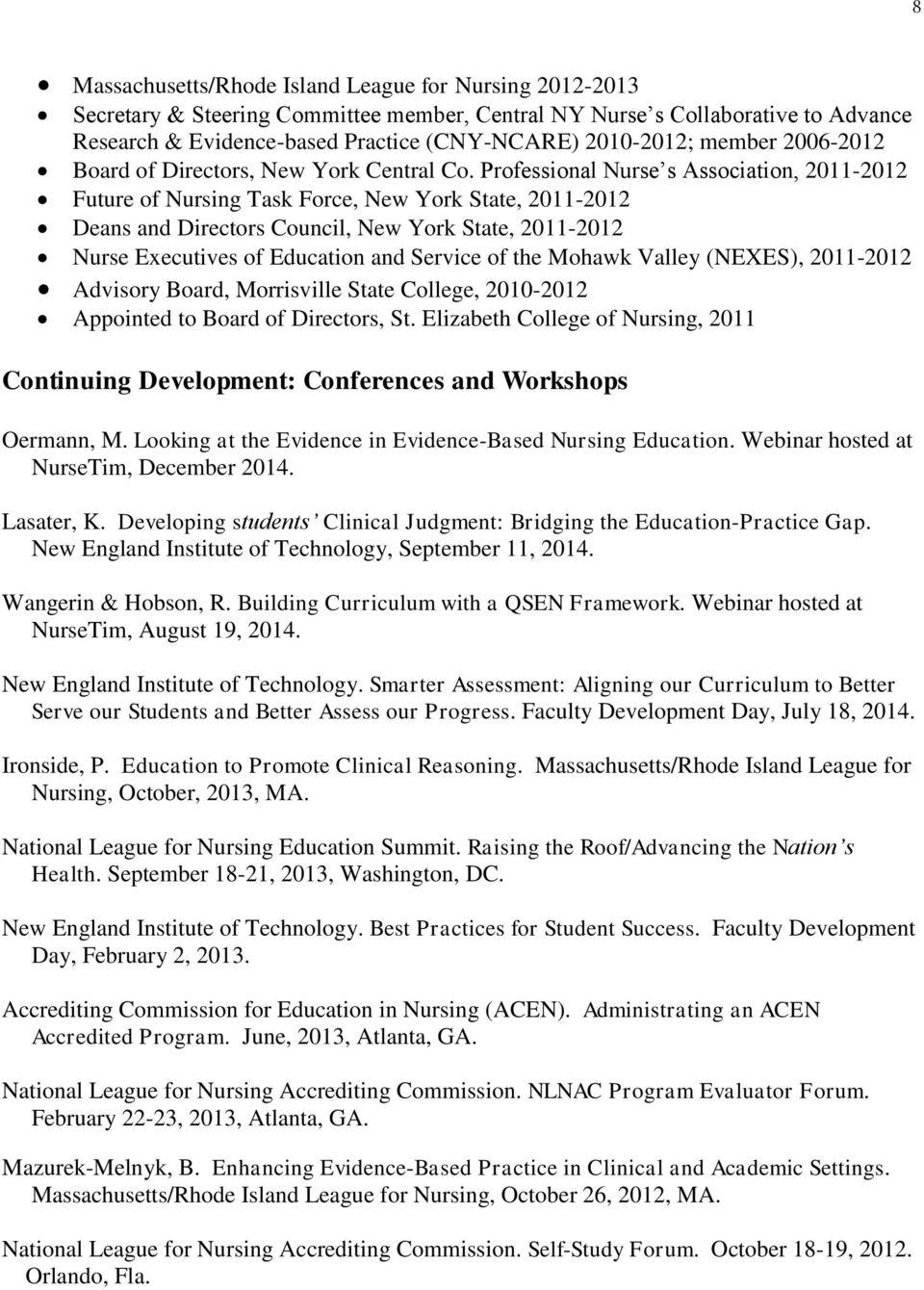 Professional Nurse s Association, 2011-2012 Future of Nursing Task Force, New York State, 2011-2012 Deans and Directors Council, New York State, 2011-2012 Nurse Executives of Education and Service of