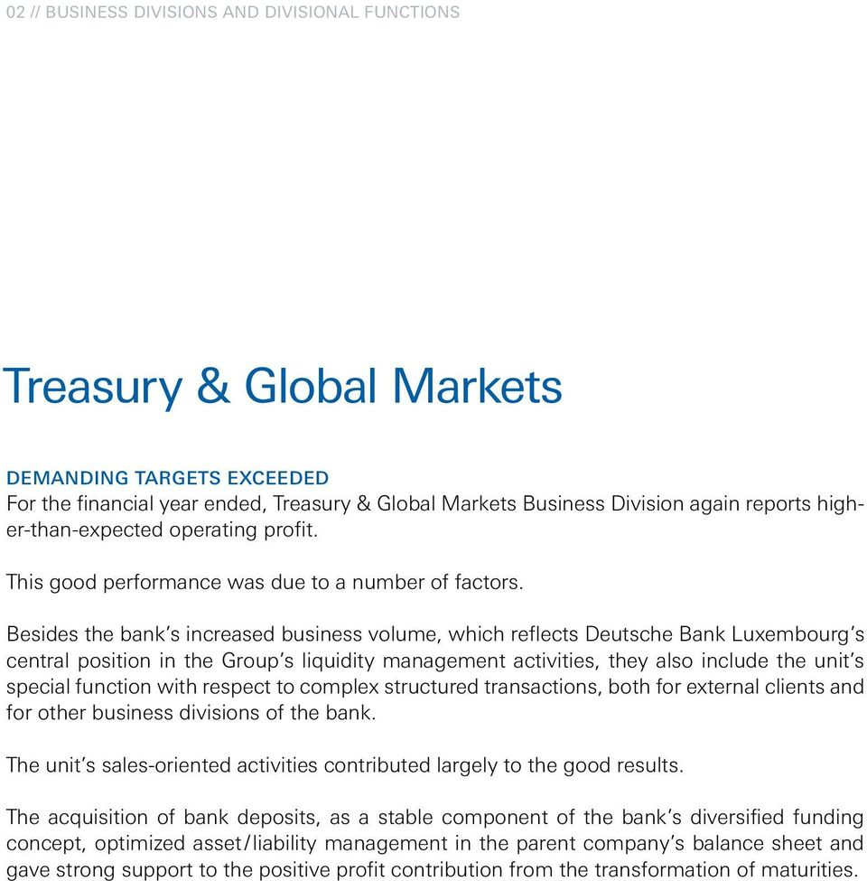 Besides the bank s increased business volume, which reflects Deutsche Bank Luxembourg s central position in the Group s liquidity management activities, they also include the unit s special function