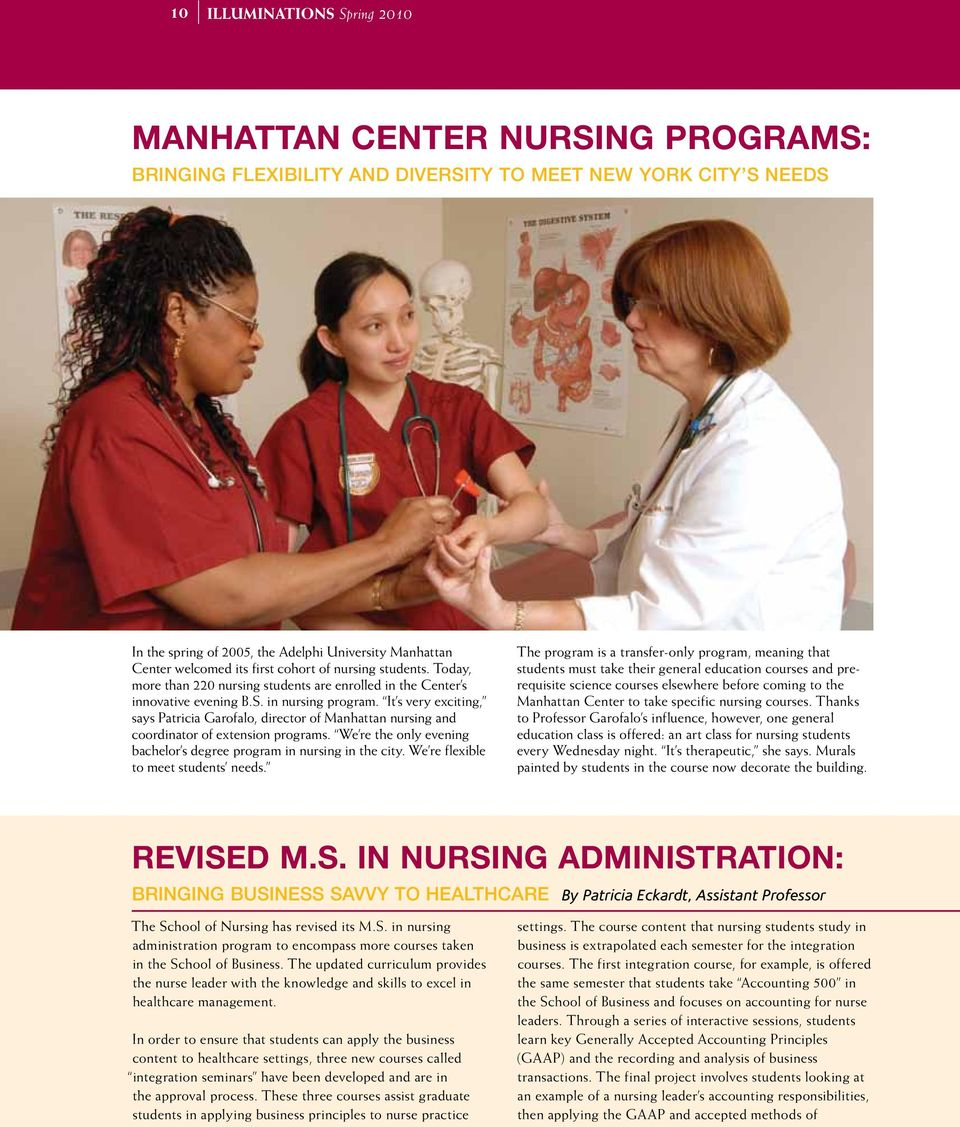 It s very exciting, says Patricia Garofalo, director of Manhattan nursing and coordinator of extension programs. We re the only evening bachelor s degree program in nursing in the city.