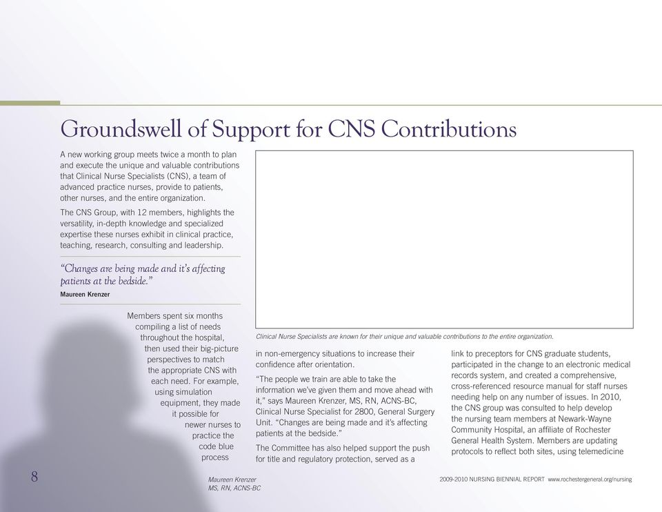 The CNS Group, with 12 members, highlights the versatility, in-depth knowledge and specialized expertise these nurses exhibit in clinical practice, teaching, research, consulting and leadership.