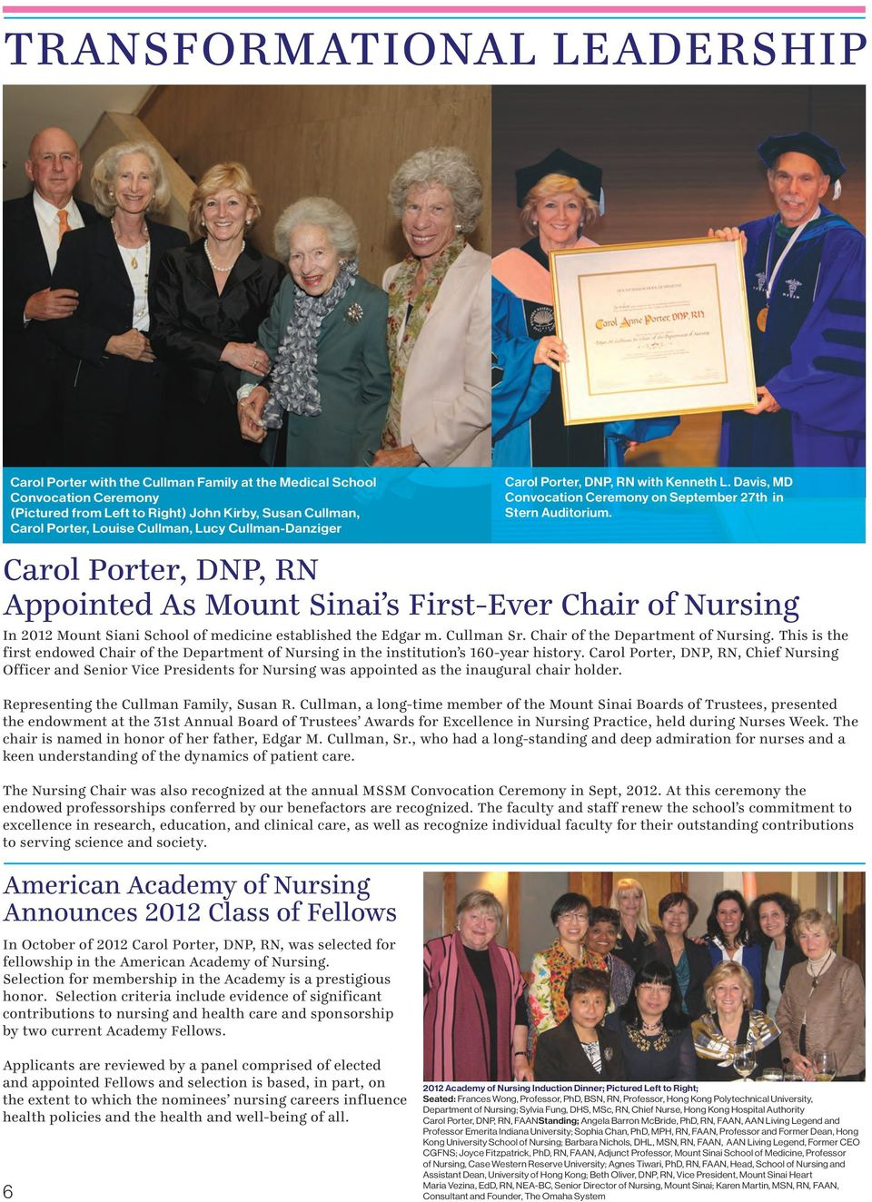 Carol Porter, DNP, RN Appointed As Mount Sinai s First-Ever Chair of Nursing In 2012 Mount Siani School of medicine established the Edgar m. Cullman Sr. Chair of the Department of Nursing.