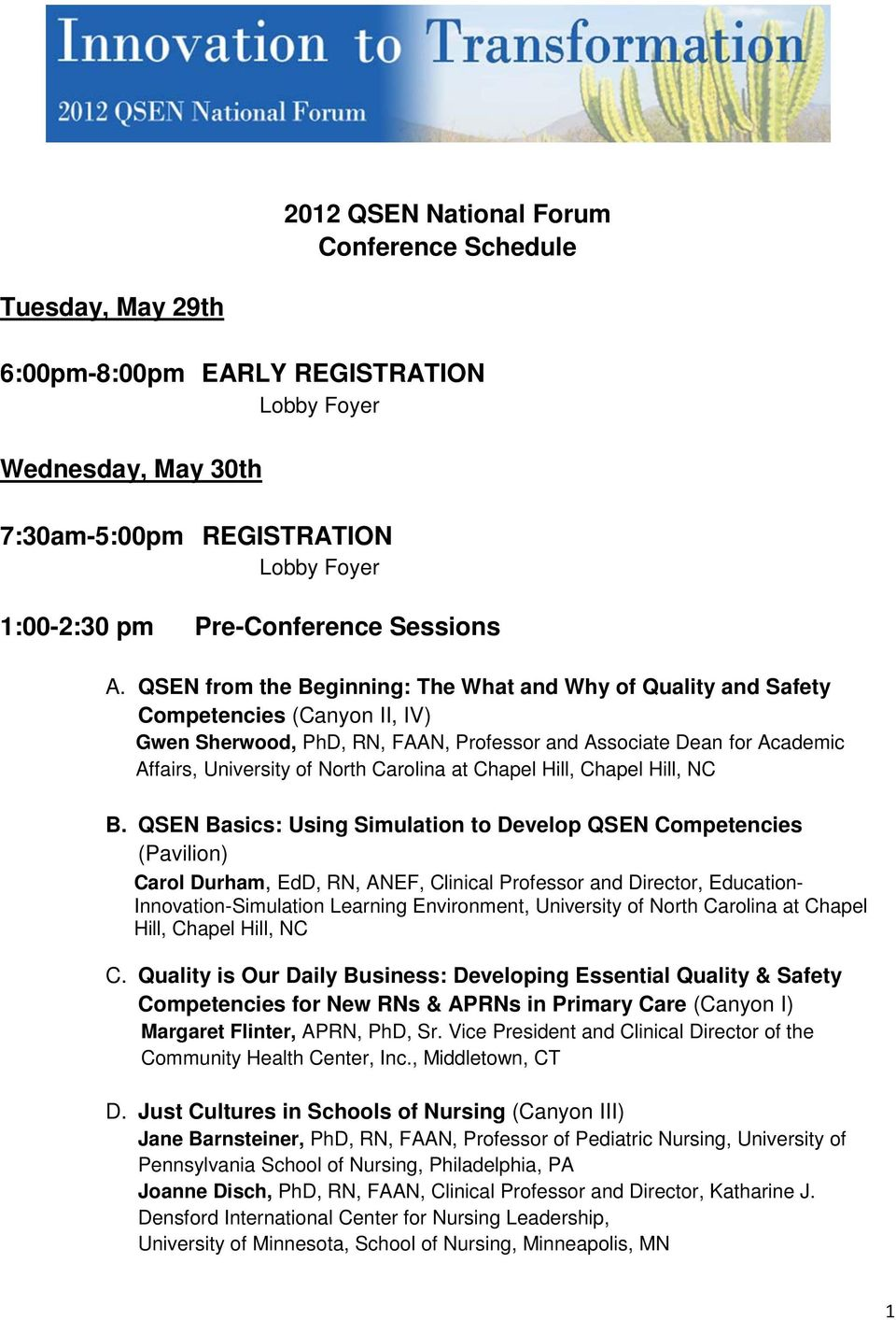 QSEN from the Beginning: The What and Why of Quality and Safety Competencies (Canyon II, IV) Gwen Sherwood, PhD, RN, FAAN, Professor and Associate Dean for Academic Affairs, University of North