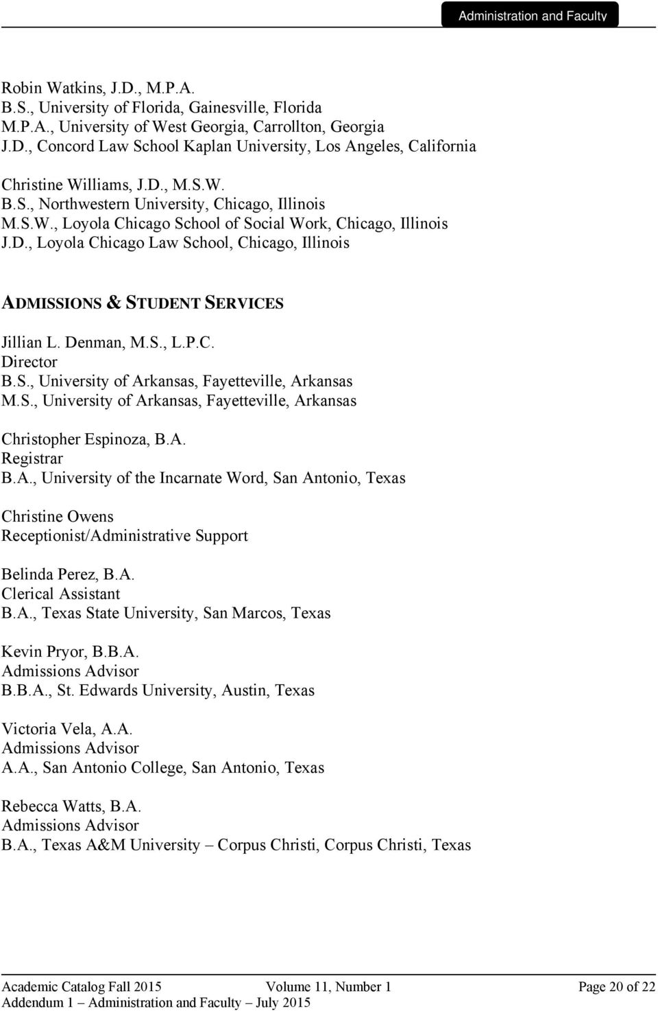 Denman, M.S., L.P.C. Director B.S., University of Arkansas, Fayetteville, Arkansas M.S., University of Arkansas, Fayetteville, Arkansas Christopher Espinoza, B.A. Registrar B.A., University of the Incarnate Word, San Antonio, Texas Christine Owens Receptionist/Administrative Support Belinda Perez, B.