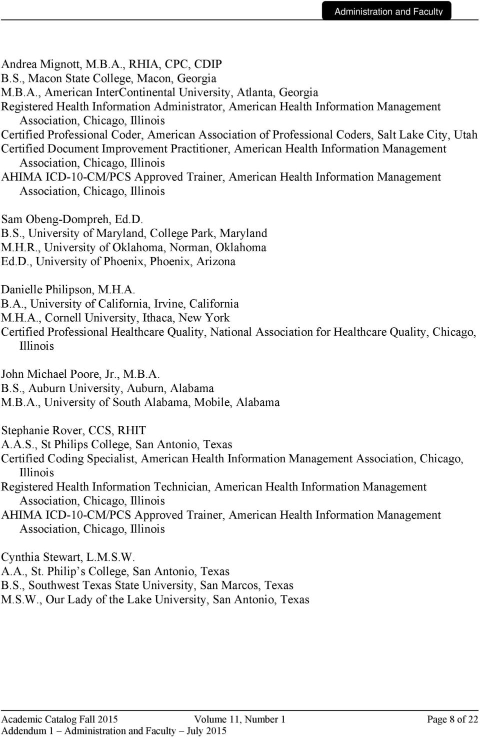 Practitioner, American Health Information Management Association, Chicago, Illinois AHIMA ICD-10-CM/PCS Approved Trainer, American Health Information Management Association, Chicago, Illinois Sam