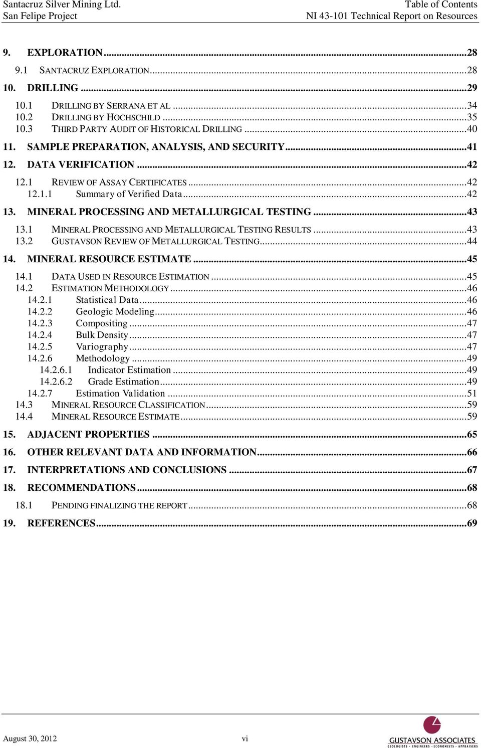 .. 42 13. MINERAL PROCESSING AND METALLURGICAL TESTING... 43 13.1 MINERAL PROCESSING AND METALLURGICAL TESTING RESULTS... 43 13.2 GUSTAVSON REVIEW OF METALLURGICAL TESTING... 44 14.