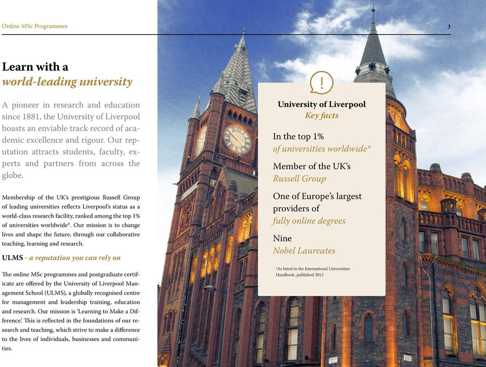 Membership of the UK s prestigious Russell Group of leading universities reflects Liverpool s status as a world-class research facility, ranked among the top 1% of universities worldwide*.