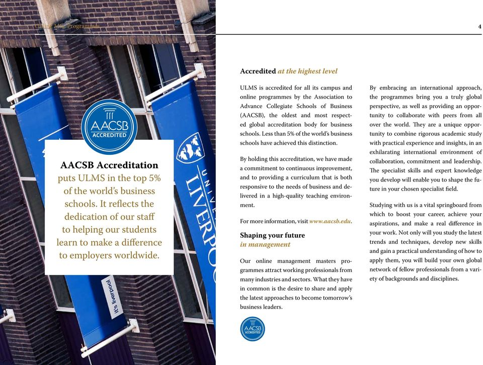 ULMS is accredited for all its campus and online programmes by the Association to Advance Collegiate Schools of Business (AACSB), the oldest and most respected global accreditation body for business