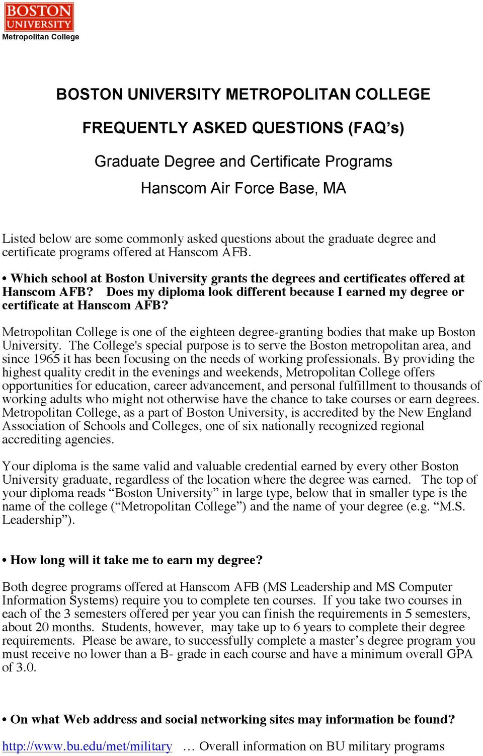 Does my diploma look different because I earned my degree or certificate at Hanscom AFB? Metropolitan College is one of the eighteen degree-granting bodies that make up Boston University.