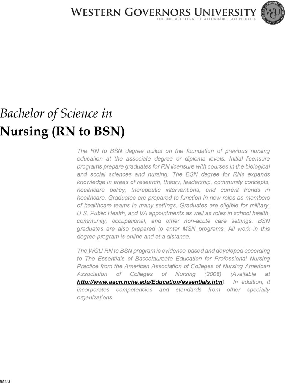 The BSN degree for RNs expands knowledge in areas of research, theory, leadership, community concepts, healthcare policy, therapeutic interventions, and current trends in healthcare.
