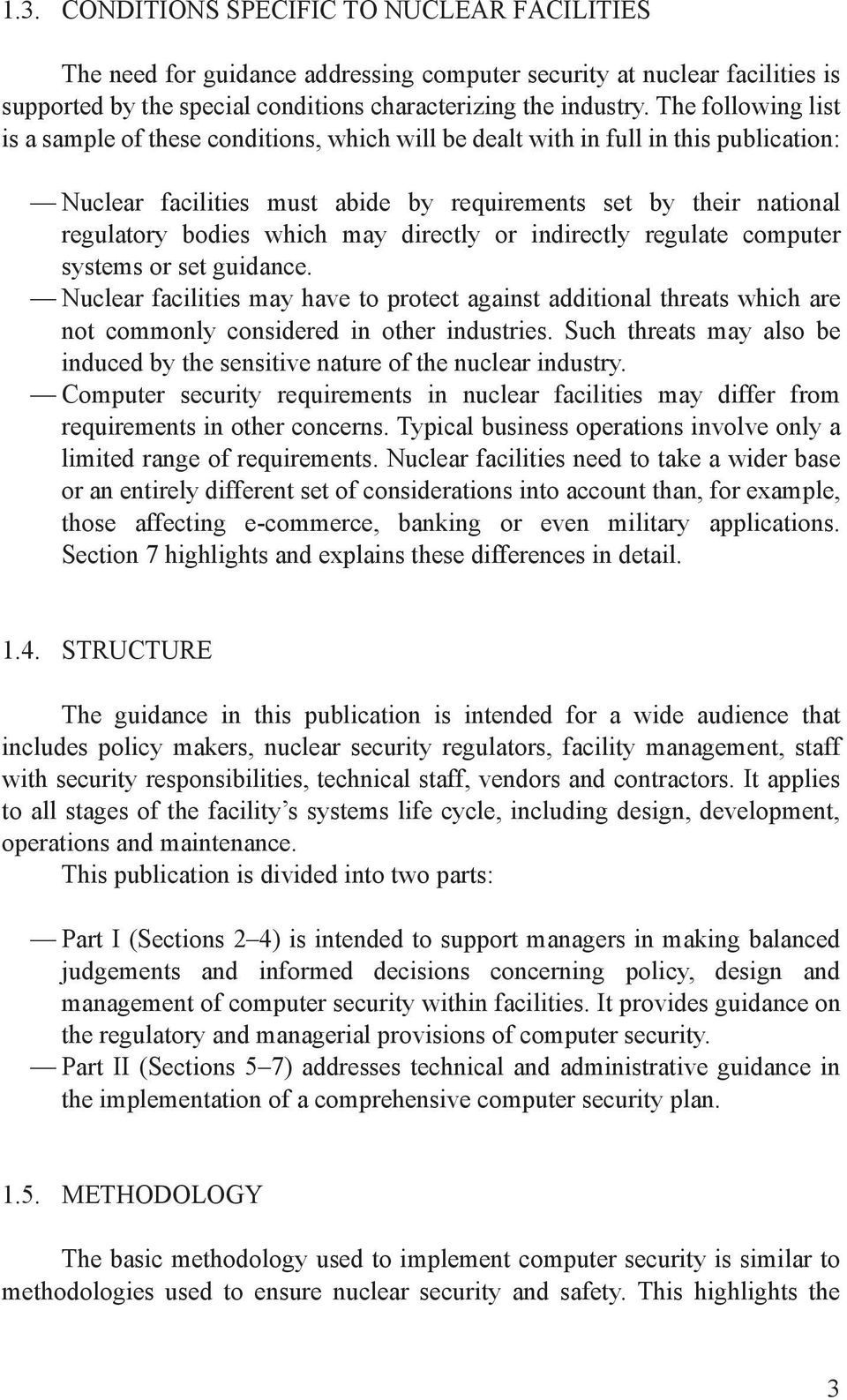 may directly or indirectly regulate computer systems or set guidance. Nuclear facilities may have to protect against additional threats which are not commonly considered in other industries.