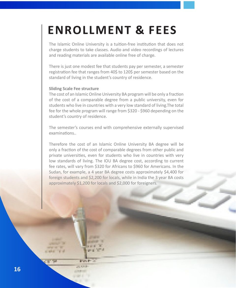There is just one modest fee that students pay per semester, a semester registration fee that ranges from 40$ to 120$ per semester based on the standard of living in the student s country of