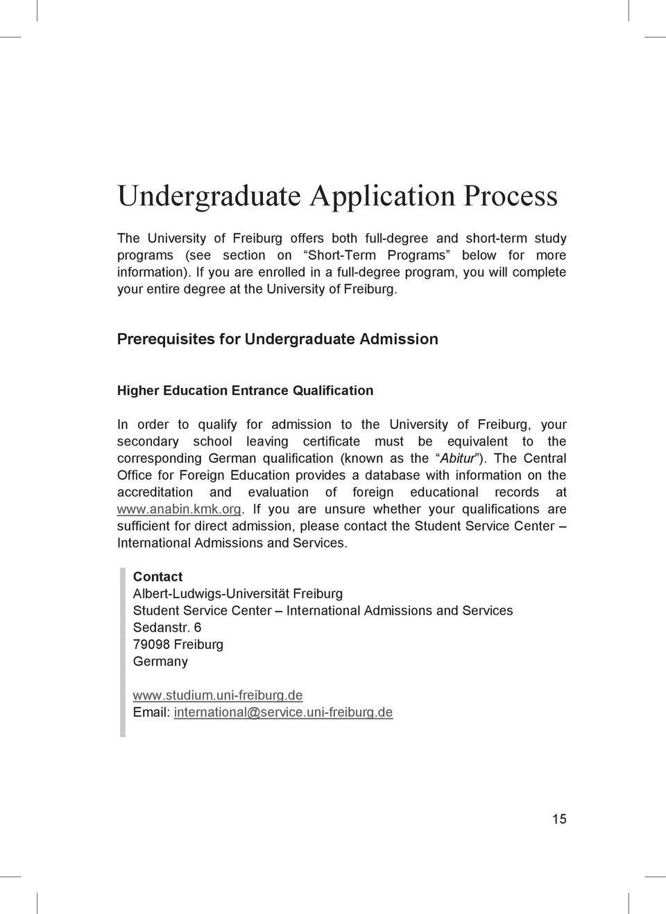 Prerequisites for Undergraduate Admission Higher Education Entrance Qualification In order to qualify for admission to the University of Freiburg, your secondary school leaving certificate must be