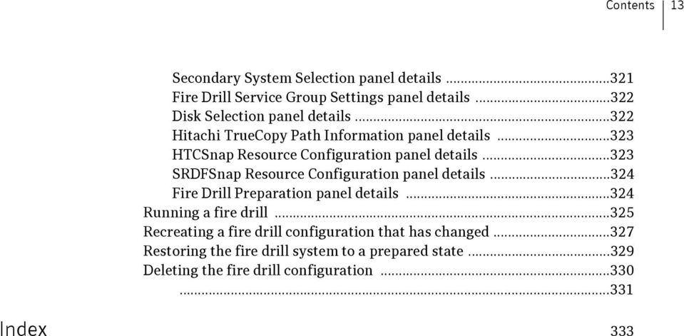 ..323 SRDFSnap Resource Configuration panel details...324 Fire Drill Preparation panel details...324 Running a fire drill.