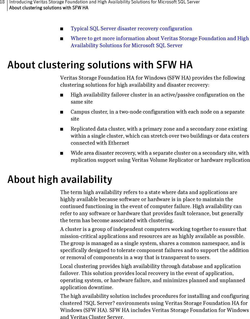 HA) provides the following clustering solutions for high availability and disaster recovery: About high availability High availability failover cluster in an active/passive configuration on the same