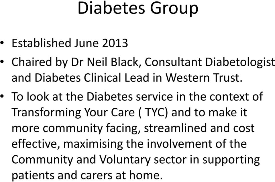 To look at the Diabetes service in the context of Transforming Your Care ( TYC) and to make it
