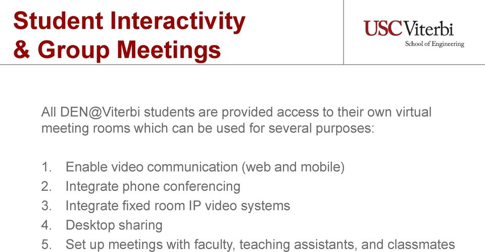 Enable video communication (web and mobile) 2. Integrate phone conferencing 3.