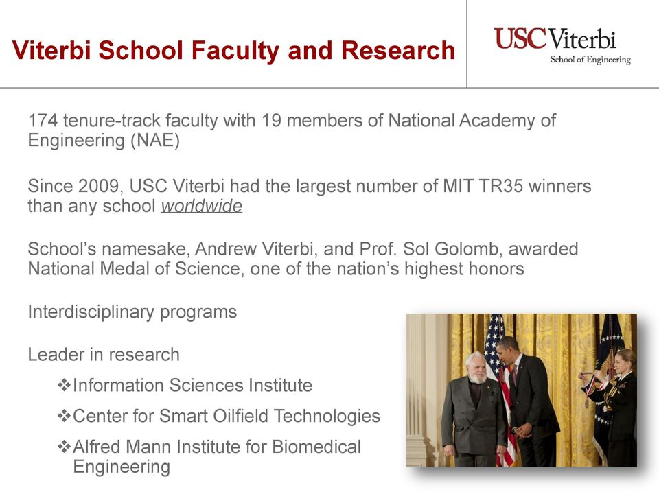 Prof. Sol Golomb, awarded National Medal of Science, one of the nation s highest honors Interdisciplinary programs Leader in