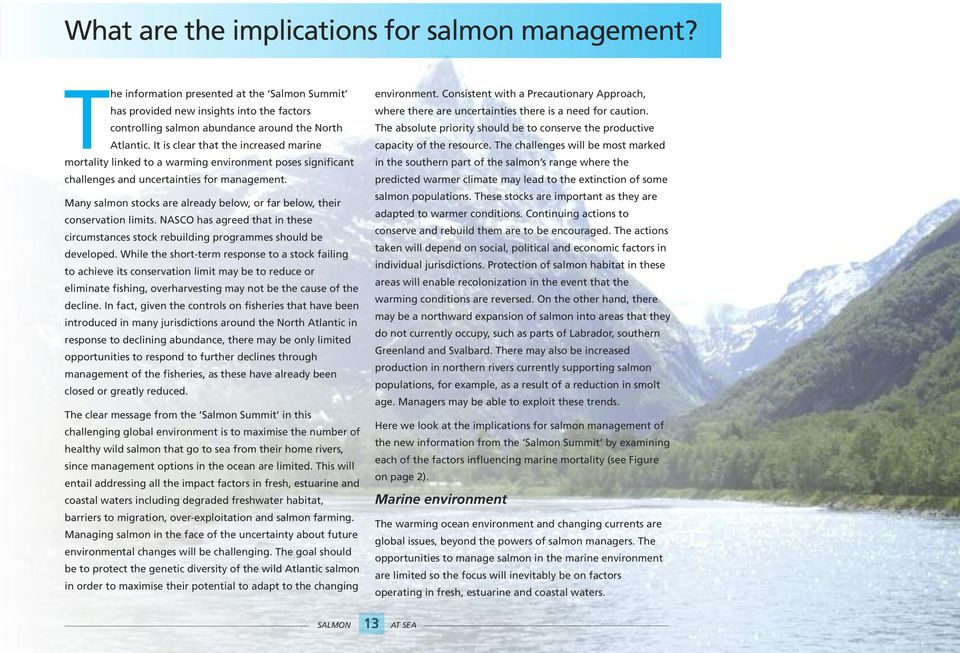 Many salmon stocks are already below, or far below, their conservation limits. NASCO has agreed that in these circumstances stock rebuilding programmes should be developed.