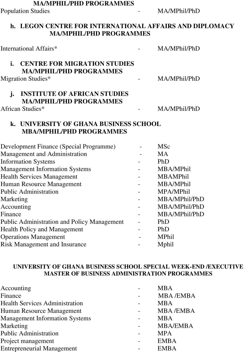 UNIVERSITY OF GHANA BUSINESS SCHOOL MBA/MPHIL/PHD PROGRAMMES Development Finance (Special Programme) - MSc Management and Administration - MA Information Systems - PhD Management Information Systems