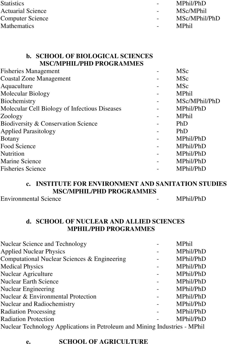 Biology of Infectious Diseases - MPhil/PhD Zoology - MPhil Biodiversity & Conservation Science - PhD Applied Parasitology - PhD Botany - MPhil/PhD Food Science - MPhil/PhD Nutrition - MPhil/PhD