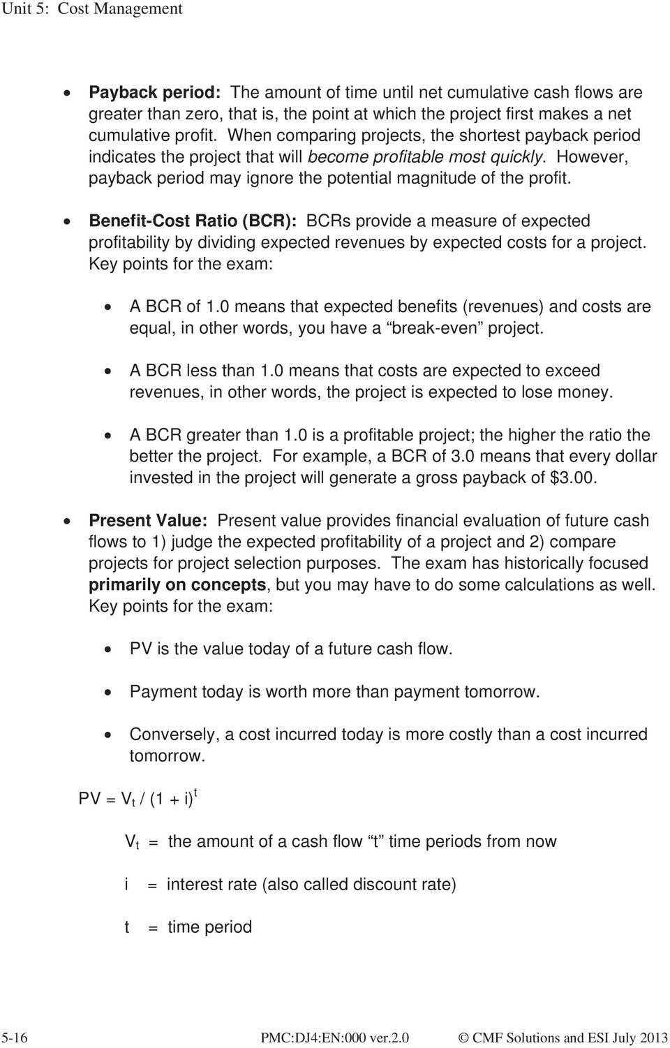 Benefit-Cost Ratio (BCR): BCRs provide a measure of expected profitability by dividing expected revenues by expected costs for a project. Key points for the exam: A BCR of 1.