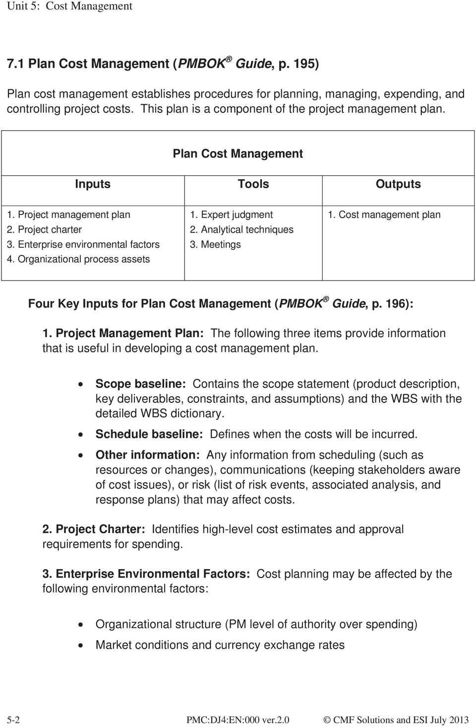 Organizational process assets 1. Expert judgment 2. Analytical techniques 3. Meetings 1. Cost management plan Four Key Inputs for Plan Cost Management (PMBOK Guide, p. 196): 1.