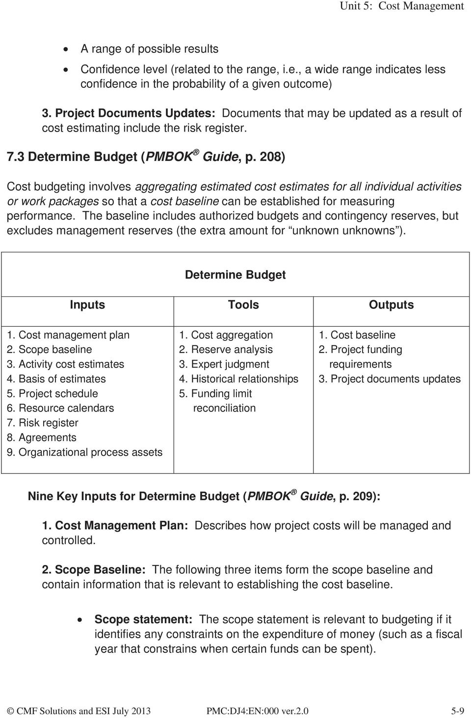 208) Cost budgeting involves aggregating estimated cost estimates for all individual activities or work packages so that a cost baseline can be established for measuring performance.