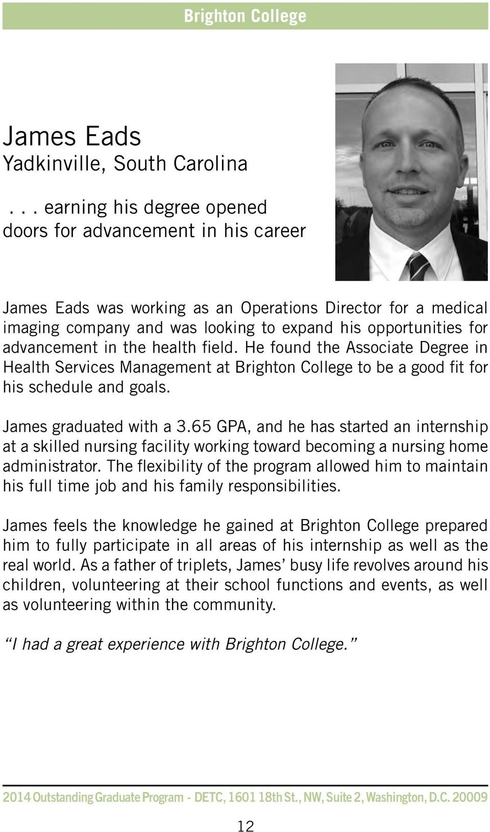advancement in the health field. He found the Associate Degree in Health Services Management at Brighton College to be a good fit for his schedule and goals. James graduated with a 3.