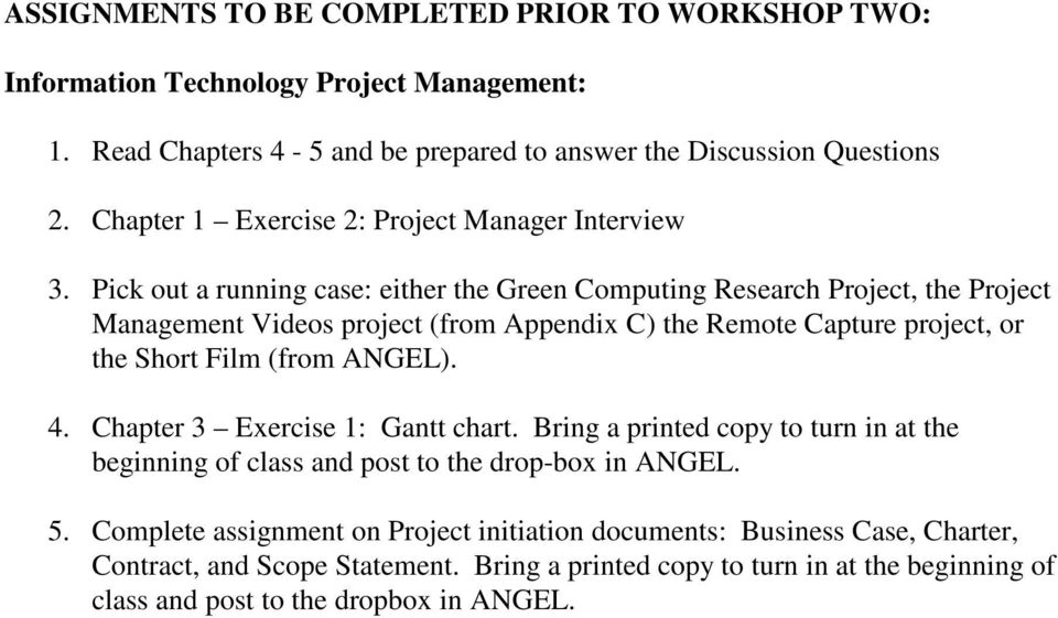 Pick out a running case: either the Green Computing Research Project, the Project Management Videos project (from Appendix C) the Remote Capture project, or the Short Film (from ANGEL).