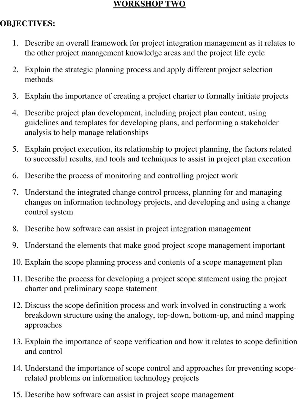 Describe project plan development, including project plan content, using guidelines and templates for developing plans, and performing a stakeholder analysis to help manage relationships 5.