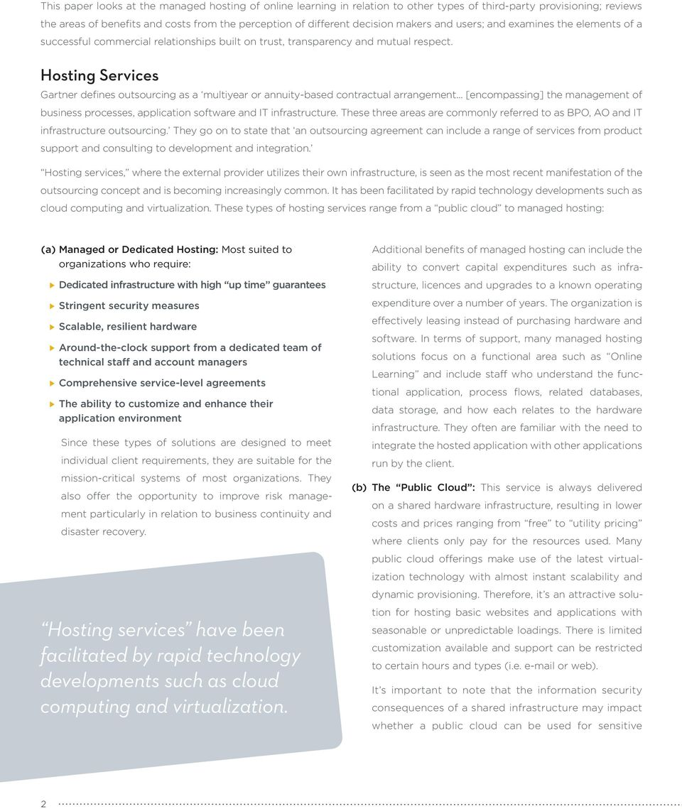 Hosting Services Gartner defines outsourcing as a multiyear or annuity-based contractual arrangement... [encompassing] the management of business processes, application software and IT infrastructure.