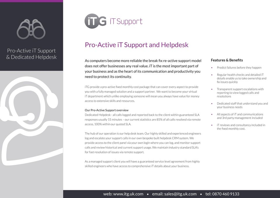 itg provide a pro-active fixed monthly cost package that can cover every aspect to provide you with a fully managed solution and a support partner.
