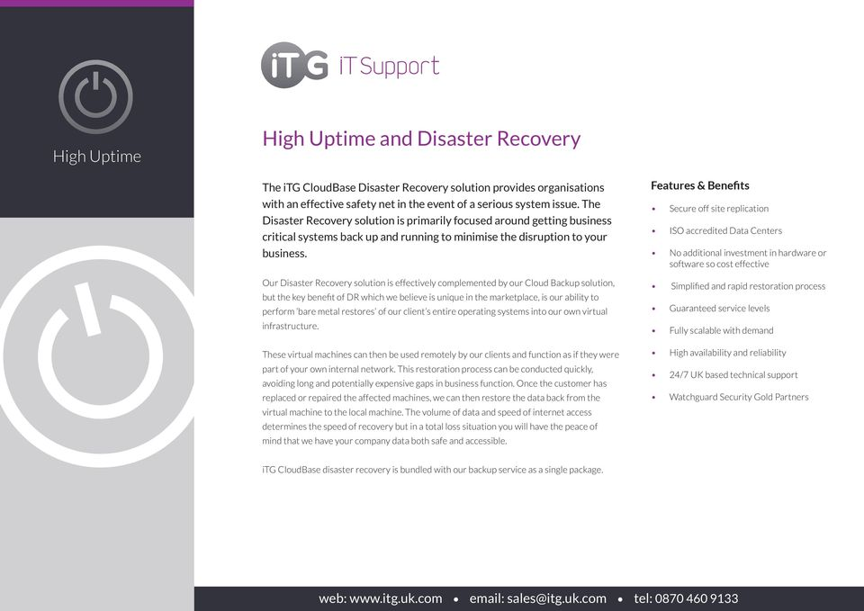 Our Disaster Recovery solution is effectively complemented by our Cloud Backup solution, but the key benefit of DR which we believe is unique in the marketplace, is our ability to perform bare metal