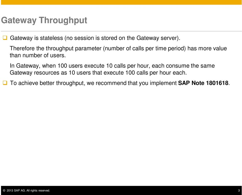 In Gateway, when 100 users execute 10 calls per hour, each consume the same Gateway resources as 10 users that