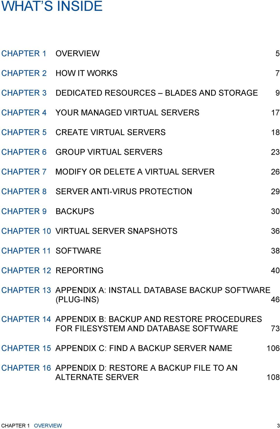 SNAPSHOTS 36 CHAPTER 11 SOFTWARE 38 CHAPTER 12 REPORTING 40 CHAPTER 13 APPENDIX A: INSTALL DATABASE BACKUP SOFTWARE (PLUG-INS) 46 CHAPTER 14 APPENDIX B: BACKUP AND RESTORE