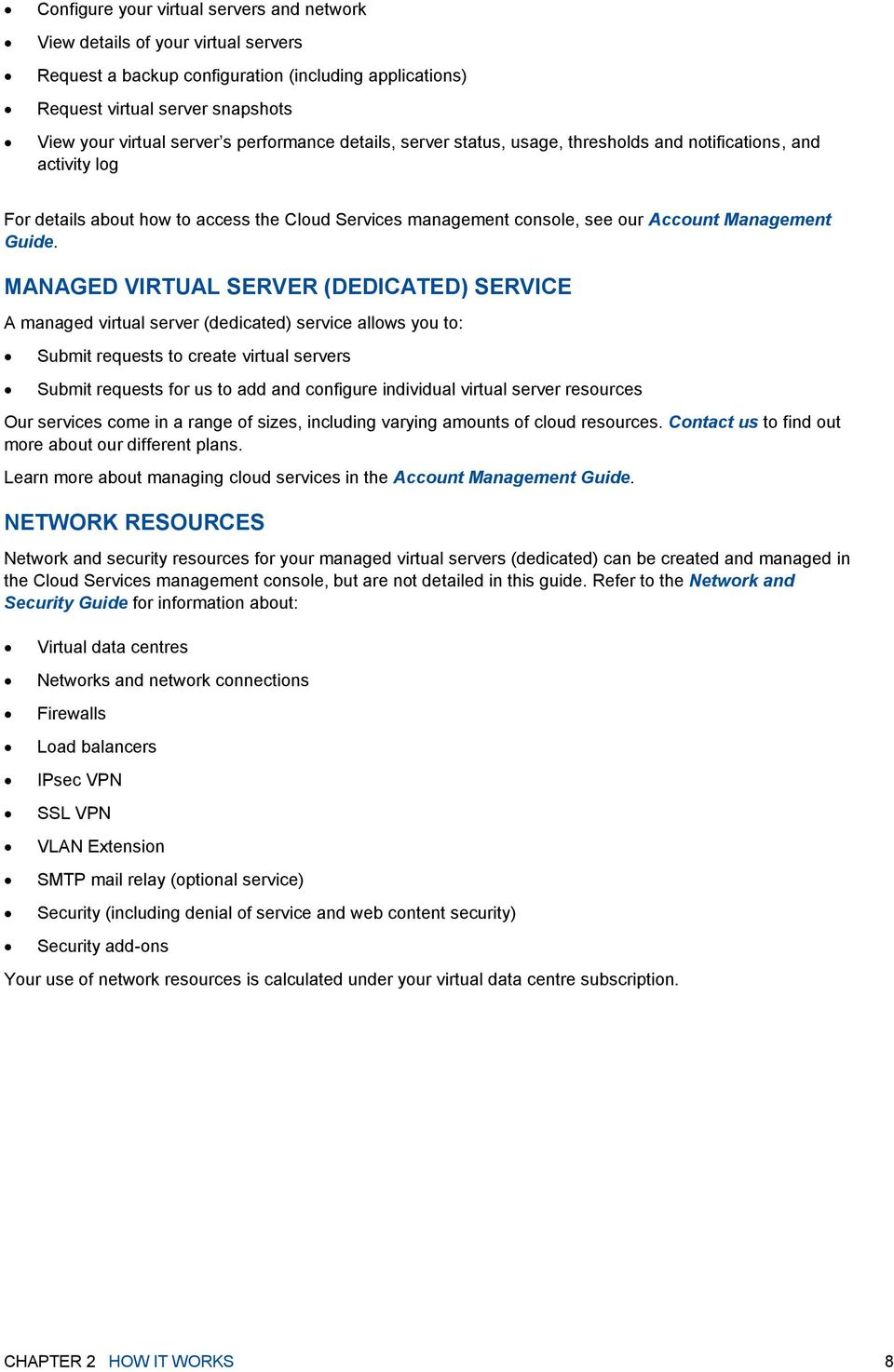 MANAGED VIRTUAL SERVER (DEDICATED) SERVICE A managed virtual server (dedicated) service allows you to: Submit requests to create virtual servers Submit requests for us to add and configure individual