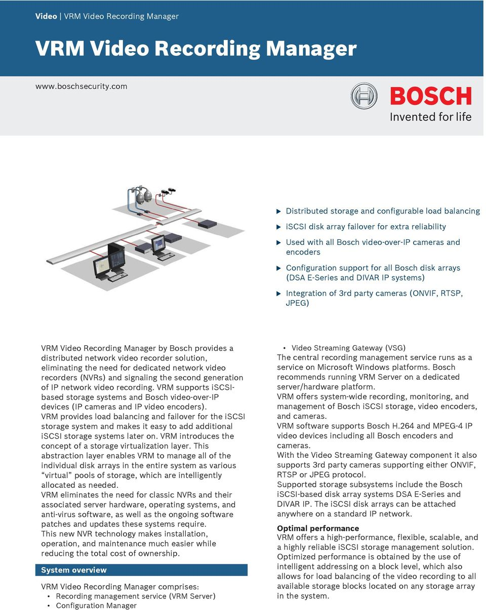 arrays (DSA E Series and DIVAR IP systems) Integration of 3rd party cameras (ONVIF, RTSP, JPEG) VRM Video Recording Manager by Bosch provides a distribted network video recorder soltion, eliminating