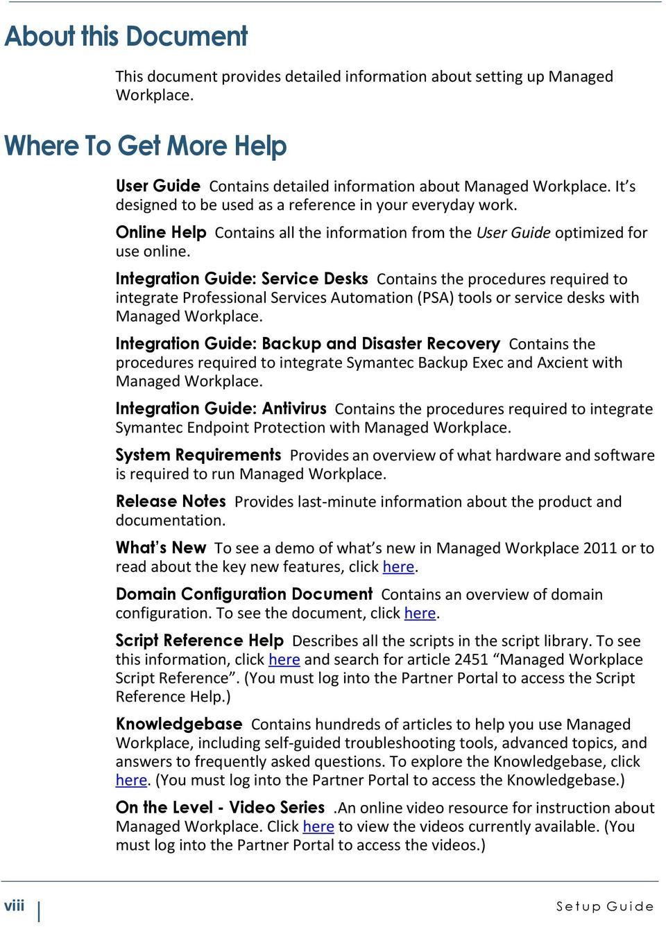 Integration Guide: Service Desks Contains the procedures required to integrate Professional Services Automation (PSA) tools or service desks with Managed Workplace.