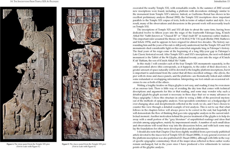In the summer of 2002 severl new inscriptions were found, including pltform with decortions strikingly similr to the monument from Temple XIX s interior.