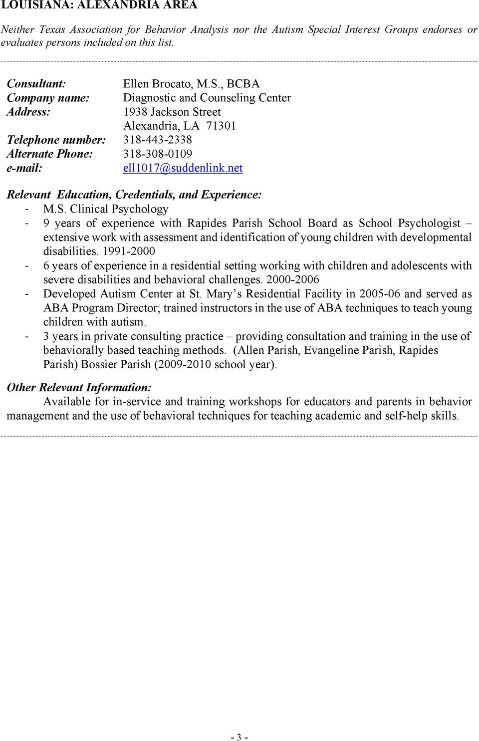 Clinical Psychology 9 years of experience with Rapides Parish School Board as School Psychologist extensive work with assessment and identification of young children with developmental disabilities.