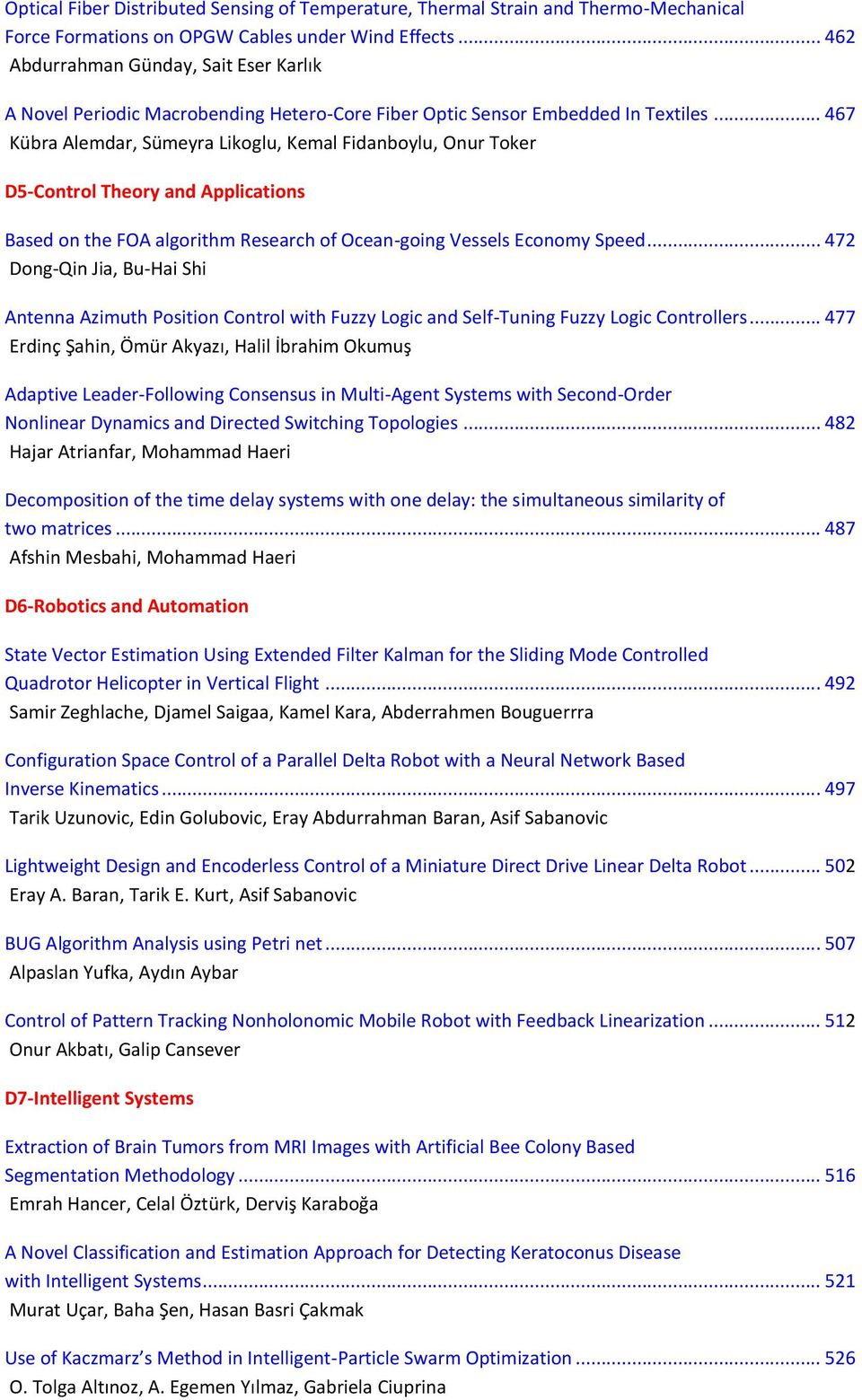 .. 467 Kübra Alemdar, Sümeyra Likoglu, Kemal Fidanboylu, Onur Toker D5-Control Theory and Applications Based on the FOA algorithm Research of Ocean-going Vessels Economy Speed.