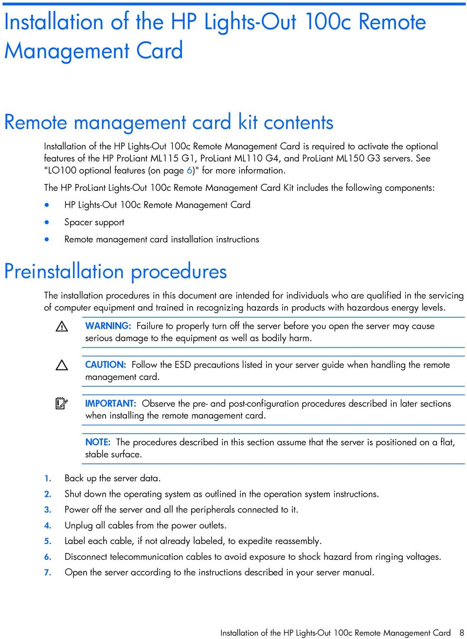The HP PrLiant Lights-Out 100c Remte Management Card Kit includes the fllwing cmpnents: HP Lights-Out 100c Remte Management Card Spacer supprt Remte management card installatin instructins