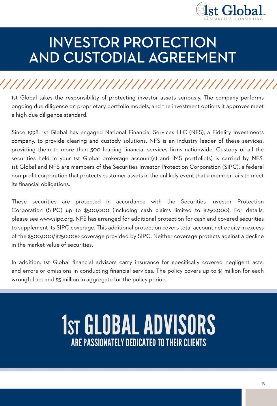 Since 1998, 1st Global has engaged National Financial Services LLC (NFS), a Fidelity Investments company, to provide clearing and custody solutions.