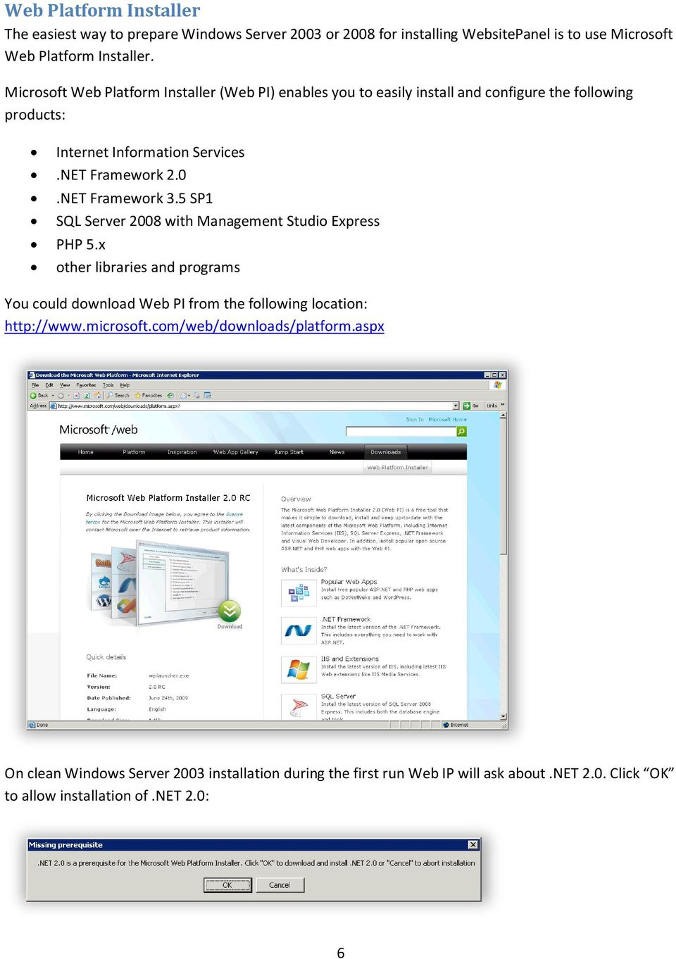 NET Framework 3.5 SP1 SQL Server 2008 with Management Studio Express PHP 5.
