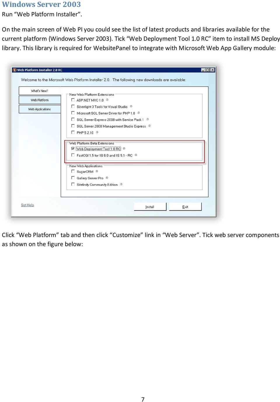 (Windows Server 2003). Tick Web Deployment Tool 1.0 RC item to install MS Deploy library.