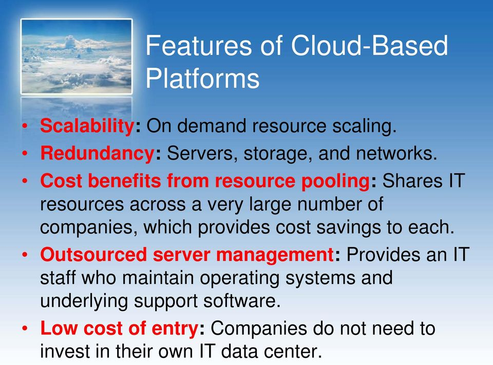 Cost benefits from resource pooling: Shares IT resources across a very large number of companies, which